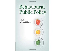 In. A. J. Oliver (ed.), Essays in Behavioural Public Policy. Cambridge University Press.