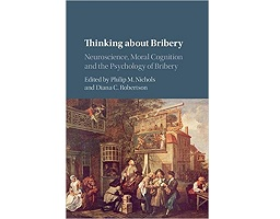 in P. Nichols & D. Robertson, (ed.), Thinking About Bribery: Neuroscience, Moral Cognition and the Psychology of Bribery, Cambridge University Press.